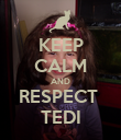 KEEP CALM AND RESPECT  TEDI - Personalised Poster large