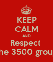 KEEP CALM AND Respect  the 3500 group - Personalised Poster large