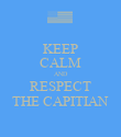 KEEP CALM AND RESPECT THE CAPITIAN - Personalised Poster large