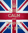 KEEP CALM AND Respect The girls - Personalised Poster large