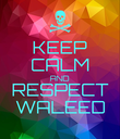 KEEP CALM AND RESPECT WALEED - Personalised Poster large