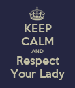 KEEP CALM AND Respect Your Lady - Personalised Poster large