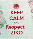 KEEP CALM AND Respect   ZIKO - Personalised Poster large