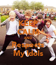 KEEP CALM AND Respects  My Idols  - Personalised Poster large
