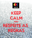 KEEP CALM AND RESPEITE AS  REGRAS - Personalised Poster large