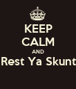 KEEP CALM AND Rest Ya Skunt  - Personalised Poster large
