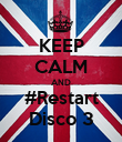 KEEP CALM AND #Restart Disco 3 - Personalised Poster large