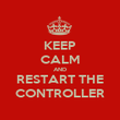 KEEP CALM AND RESTART THE CONTROLLER - Personalised Poster large