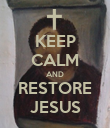 KEEP CALM AND RESTORE JESUS - Personalised Poster large