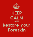 KEEP CALM AND Restore Your Foreskin - Personalised Poster large