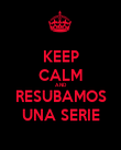 KEEP CALM AND RESUBAMOS UNA SERIE - Personalised Poster large