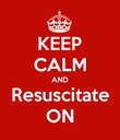 KEEP CALM AND Resuscitate ON - Personalised Poster large