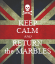 KEEP CALM AND RETURN the MARBLES - Personalised Poster large