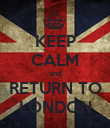 KEEP CALM and RETURN TO LONDON - Personalised Poster large