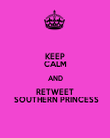 KEEP CALM AND RETWEET  SOUTHERN PRINCESS - Personalised Poster large