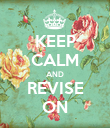KEEP CALM AND REVISE ON - Personalised Poster small