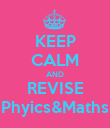 KEEP CALM AND REVISE Phyics&Maths - Personalised Poster large