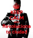 KEEP CALM AND Revoluciona tu ciudad - Personalised Poster large