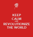KEEP CALM AND REVOLUTIONIZE THE WORLD - Personalised Poster large