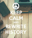 KEEP CALM AND REWRITE HISTORY - Personalised Poster large
