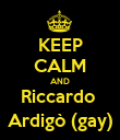 KEEP CALM AND Riccardo  Ardigò (gay) - Personalised Poster large