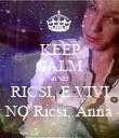 KEEP CALM AND RICSI, E.VIVI NO Ricsi, Anna - Personalised Poster large