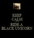 KEEP CALM AND RIDE A  BLACK UNICORN - Personalised Poster large
