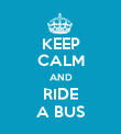 KEEP CALM AND RIDE A BUS - Personalised Poster large