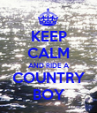 KEEP CALM AND RIDE A COUNTRY BOY - Personalised Poster large