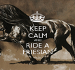 KEEP CALM AND RIDE A FRIESIAN - Personalised Poster large