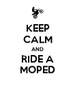 KEEP CALM AND RIDE A MOPED - Personalised Poster large