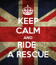 KEEP CALM AND RIDE  A RESCUE - Personalised Poster large