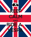 KEEP CALM AND RIDE A   VESPA - Personalised Poster large