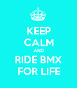 KEEP CALM AND RIDE BMX FOR LIFE - Personalised Poster large