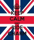 KEEP CALM AND RIDE CHARM - Personalised Poster small