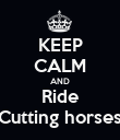 KEEP CALM AND Ride Cutting horses - Personalised Poster large