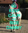KEEP CALM AND RIDE DANNY - Personalised Poster large