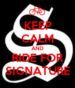 KEEP CALM AND RIDE FOR SIGNATURE - Personalised Poster large