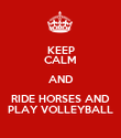 KEEP CALM AND RIDE HORSES AND PLAY VOLLEYBALL - Personalised Poster large