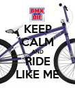 KEEP CALM AND RIDE LIKE ME - Personalised Poster large