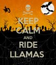 KEEP CALM AND RIDE LLAMAS  - Personalised Poster small
