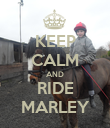 KEEP CALM AND RIDE MARLEY - Personalised Poster large