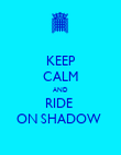 KEEP CALM AND RIDE  ON SHADOW  - Personalised Poster large
