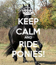 KEEP CALM AND RIDE PONIES! - Personalised Poster large