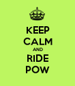 KEEP CALM AND RIDE POW - Personalised Poster large