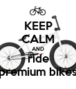 KEEP CALM AND ride premium bikes - Personalised Poster large