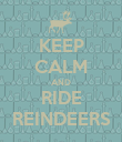 KEEP CALM AND RIDE REINDEERS - Personalised Poster large