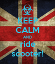KEEP CALM AND ride scooter! - Personalised Poster large