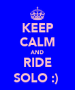 KEEP CALM AND RIDE SOLO :)  - Personalised Poster large
