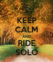 KEEP CALM AND RIDE SOLO - Personalised Poster large